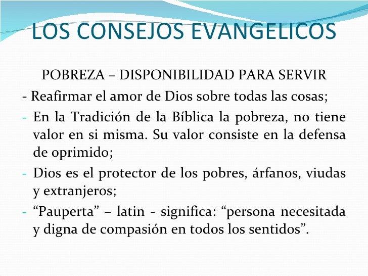 LOS CONSEJOS EVANGELICOS <ul><li>POBREZA – DISPONIBILIDAD PARA SERVIR </li></ul><ul><li>- Reafirmar el amor de Dios sobre ...