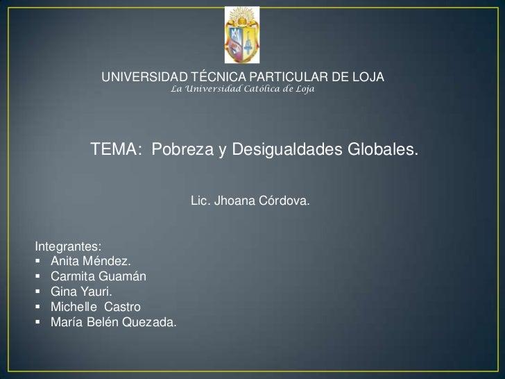 UNIVERSIDAD TÉCNICA PARTICULAR DE LOJA                     La Universidad Católica de Loja        TEMA: Pobreza y Desigual...