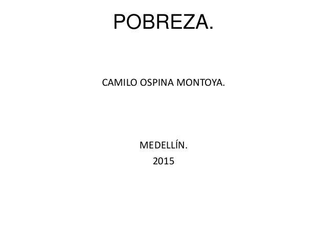POBREZA. CAMILO OSPINA MONTOYA. MEDELLÍN. 2015