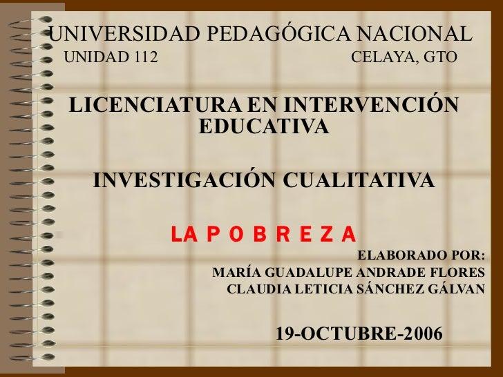 UNIVERSIDAD PEDAGÓGICA NACIONAL UNIDAD 112  CELAYA, GTO LICENCIATURA EN INTERVENCIÓN EDUCATIVA INVESTIGACIÓN CUALITATIVA L...