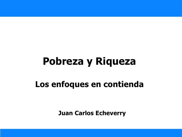 Pobreza y Riqueza Los enfoques en contienda Juan Carlos Echeverry