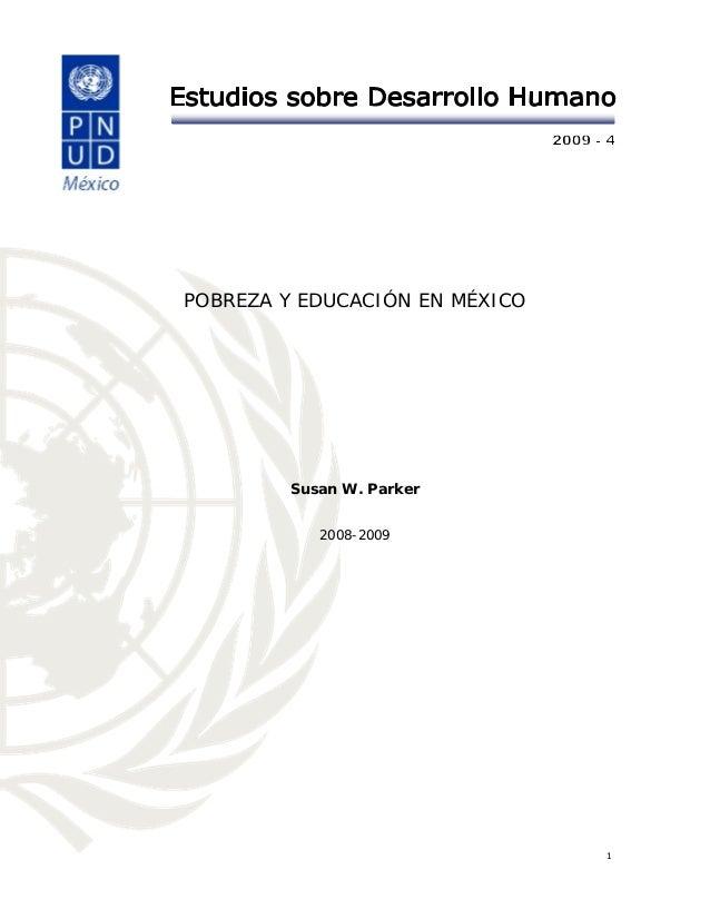 1 POBREZA Y EDUCACIÓN EN MÉXICO Susan W. Parker 2008-2009