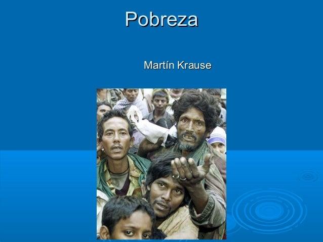 PobrezaPobreza Martín KrauseMartín Krause