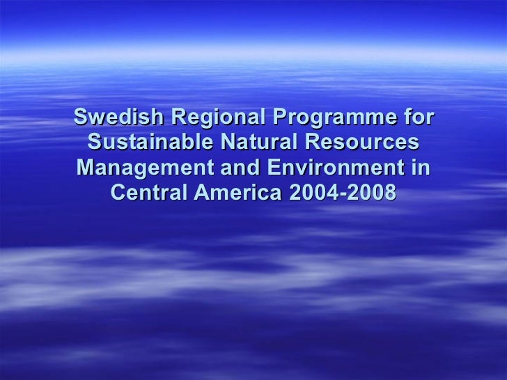 Swedish Regional Programme for Sustainable Natural Resources Management and Environment in Central America 2004-2008
