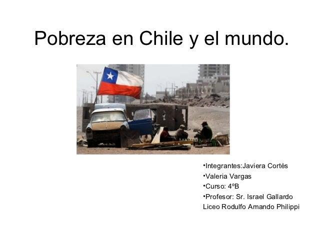 Pobreza en Chile y el mundo.                  •Integrantes:Javiera Cortès                  •Valeria Vargas                ...