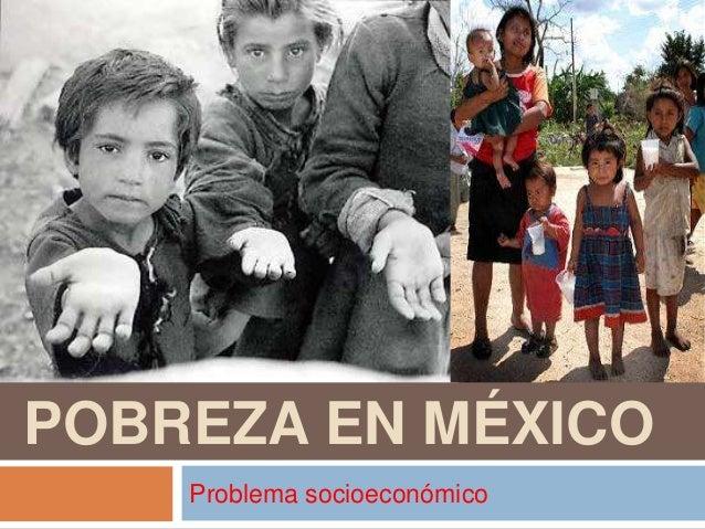 POBREZA EN MÉXICO Problema socioeconómico