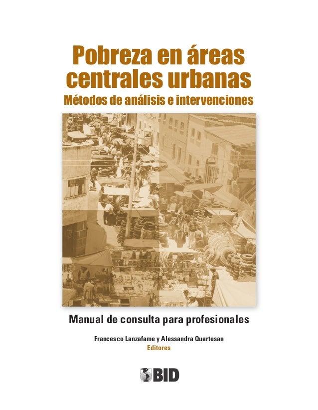 Pobreza en áreas centrales urbanas Métodos de análisis e intervenciones Manual de consulta para profesionales Francesco La...