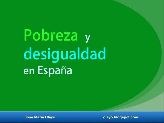 Pobreza y desigualdad en Espa añ José María Olayo olayo.blogspot.com
