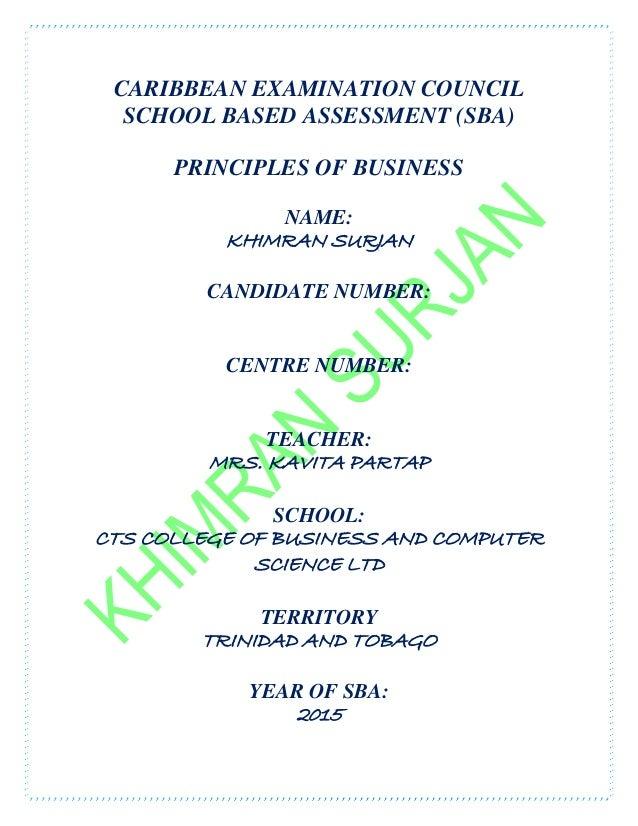 CARIBBEAN EXAMINATION COUNCIL SCHOOL BASED ASSESSMENT (SBA) PRINCIPLES OF BUSINESS NAME: KHIMRAN SURJAN CANDIDATE NUMBER: ...