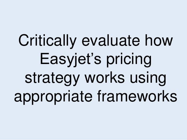 Critically evaluate how  Easyjet's pricing  strategy works using  appropriate frameworks