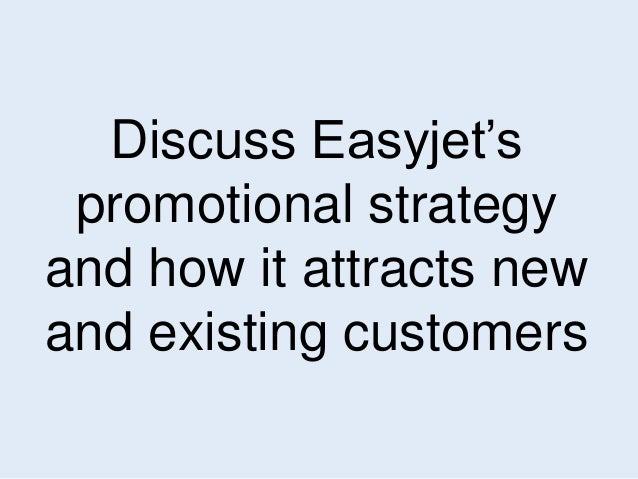 Discuss Easyjet's  promotional strategy  and how it attracts new  and existing customers