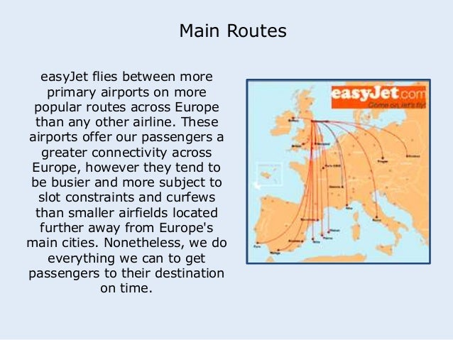 Main Routes  easyJet flies between more  primary airports on more  popular routes across Europe  than any other airline. T...