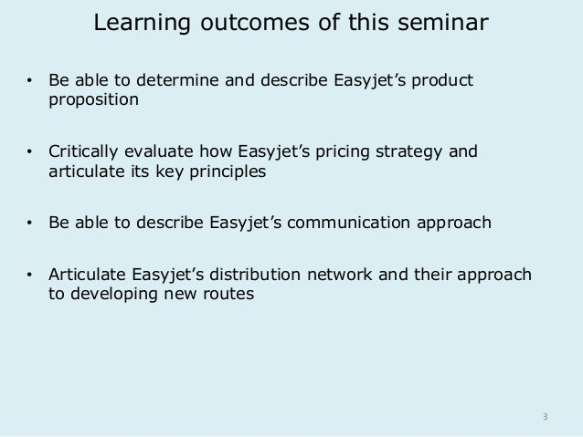 3  Learning outcomes of this seminar  • Be able to determine and describe Easyjet's product  proposition  • Critically eva...