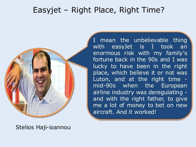 Easyjet – Right Place, Right Time?  I mean the unbelievable thing  with easyJet is I took an  enormous risk with my family...