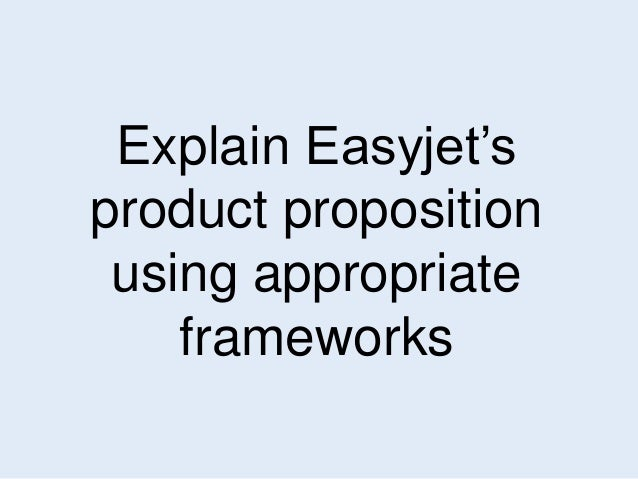 Explain Easyjet's  product proposition  using appropriate  frameworks