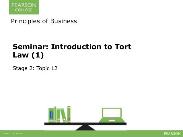 Principles of Business  Seminar: Introduction to Tort  Law (1)  Stage 2: Topic 12