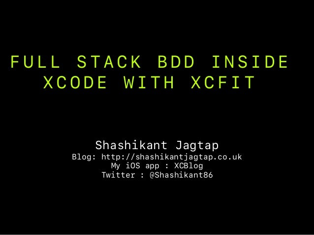 F U L L S T A C K B D D I N S I D E X C O D E W I T H X C F I T Shashikant Jagtap Blog: http://shashikantjagtap.co.uk My i...
