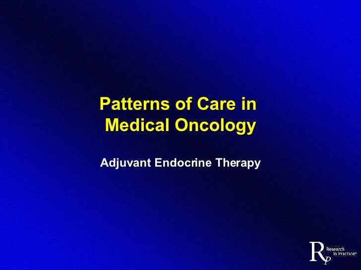 Patterns of Care in  Medical Oncology Adjuvant Endocrine Therapy