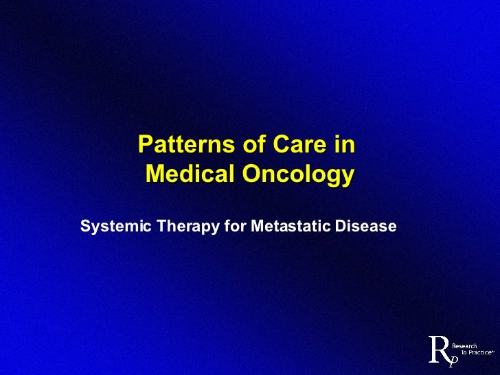 Patterns of Care in  Medical Oncology Systemic Therapy for Metastatic Disease