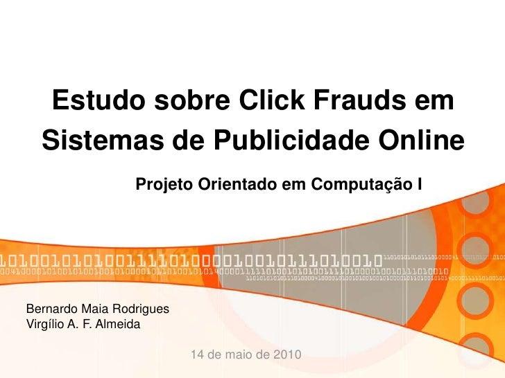 Estudo sobre Click Frauds em   Sistemas de Publicidade Online                  Projeto Orientado em Computação I     Berna...