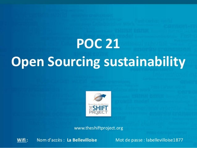 POC 21 Open Sourcing sustainability www.theshiftproject.org Wifi : Nom d'accès : La Bellevilloise Mot de passe : labellevi...