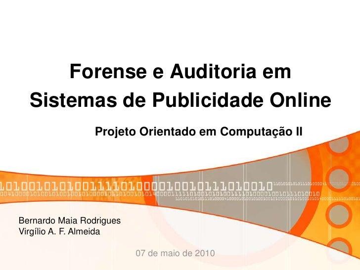 Forense e Auditoria em   Sistemas de Publicidade Online                  Projeto Orientado em Computação II     Bernardo M...