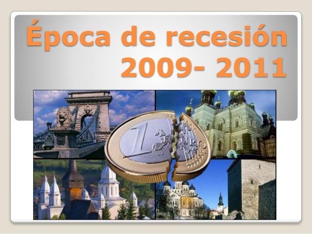 Época de recesión  2009- 2011