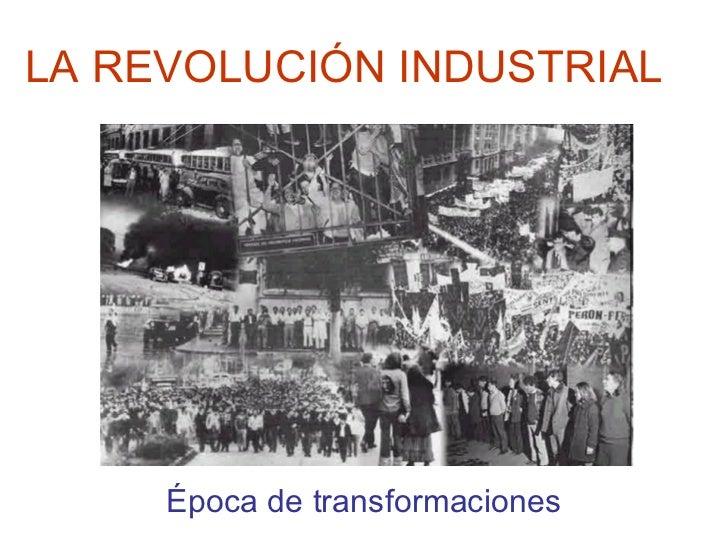 LA REVOLUCIÓN INDUSTRIAL Época de transformaciones