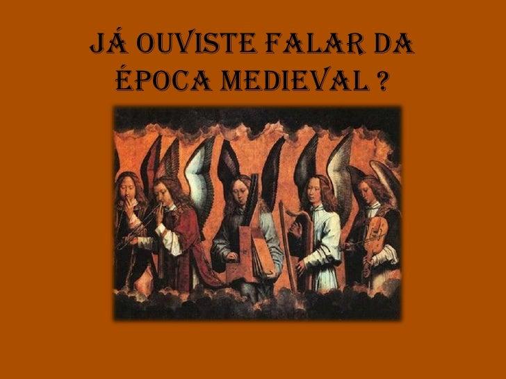 Já ouviste falar da Época Medieval ?