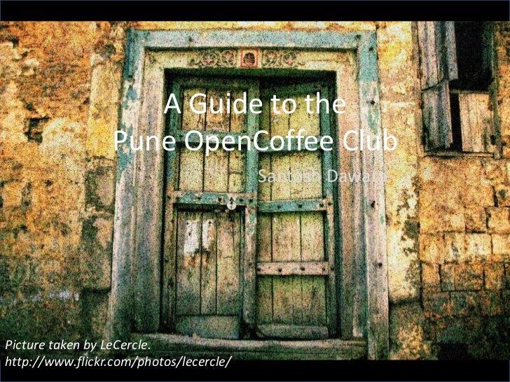 A Guide to the                 Pune OpenCoffee Club                                         Santosh Dawara.Picture taken b...