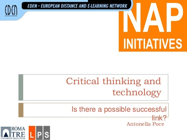 Critical thinking and technology Antonella Poce Is there a possible successful link?