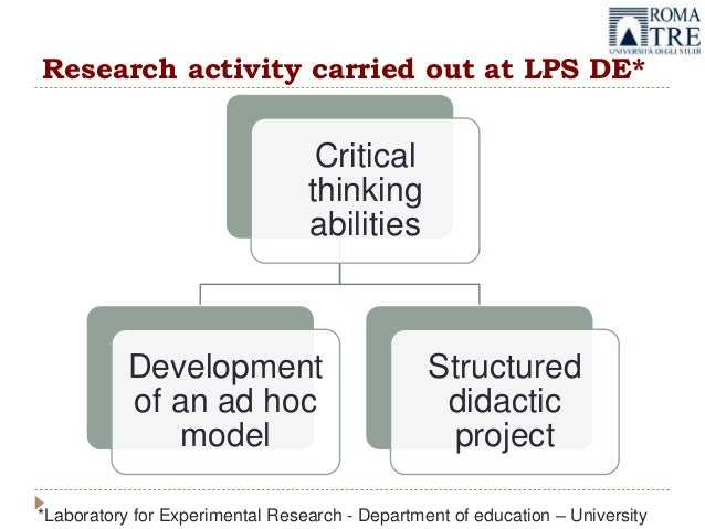 Research activity carried out at LPS DE* Critical thinking abilities Development of an ad hoc model Structured didactic pr...