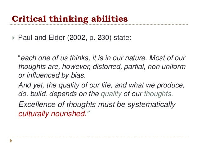 """Critical thinking abilities  Paul and Elder (2002, p. 230) state: """"each one of us thinks, it is in our nature. Most of ou..."""