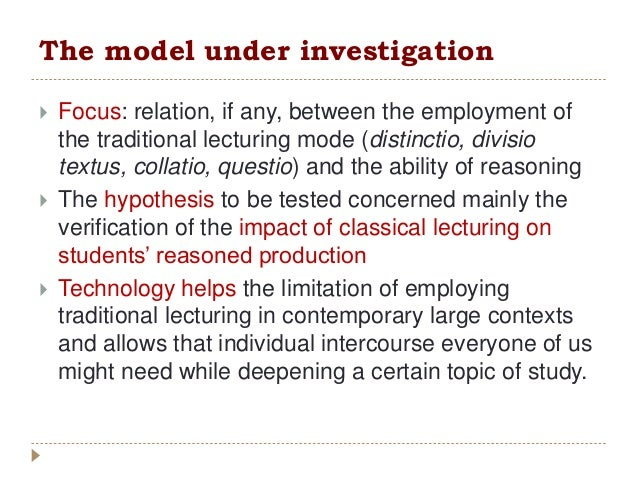 The model under investigation  Focus: relation, if any, between the employment of the traditional lecturing mode (distinc...
