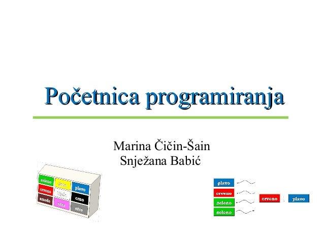 Početnica programiranjaPočetnica programiranja Marina Čičin-Šain Snježana Babić