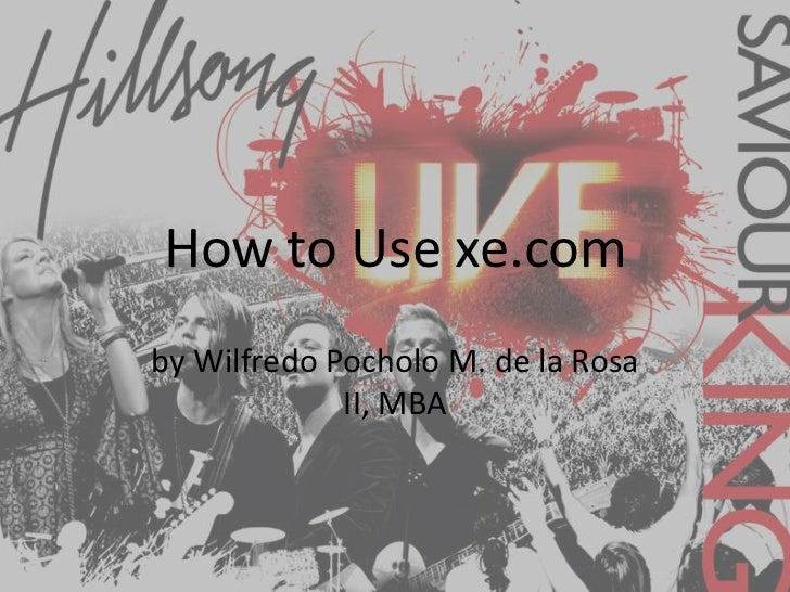How to Use xe.com<br />by WilfredoPocholo M. de la Rosa II, MBA<br />