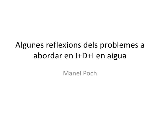 Algunesreflexionsdelsproblemesa    abordarenI+D+Ienaigua             ManelPoch