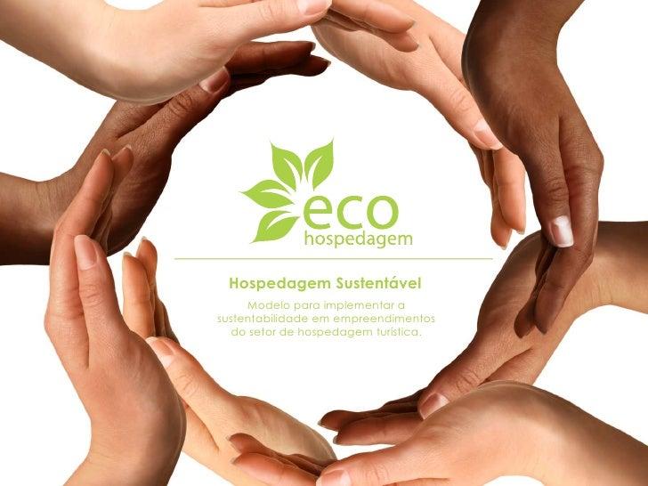 Hospedagem Sustentável     Modelo para implementar asustentabilidade em empreendimentos  do setor de hospedagem turística.