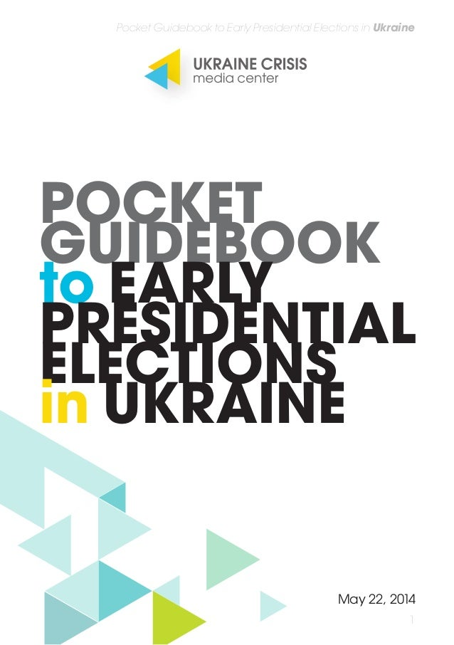 1 Pocket Guidebook to Early Presidential Elections in Ukraine POCKET GUIDEBOOK to EARLY PRESIDENTIAL ELECTIONS in UKRAINE ...