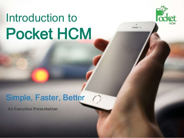 Introduction to Pocket HCM Simple, Faster, Better An Executive Presentation