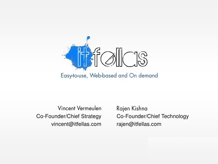 Easy-to-use, Web-based and On demand<br />Vincent Vermeulen<br />Co-Founder/Chief Strategy<br />vincent@itfellas.com<br />...