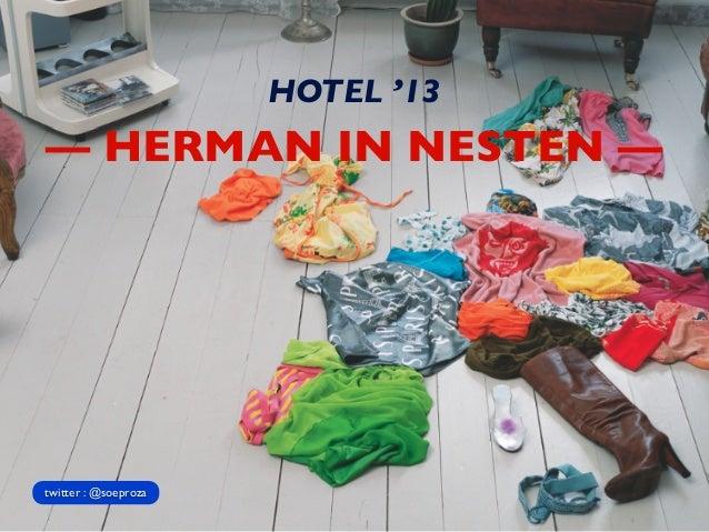 — HERMAN IN NESTEN —HOTEL '13twitter : @soeproza