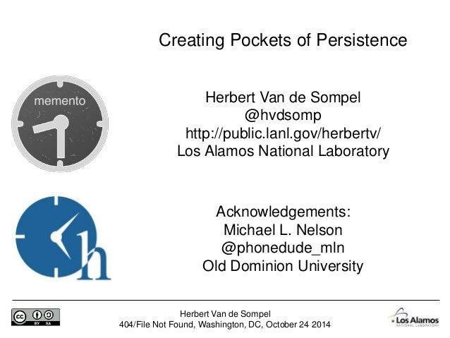 Creating Pockets of Persistence  Herbert Van de Sompel  @hvdsomp  http://public.lanl.gov/herbertv/  Los Alamos National La...