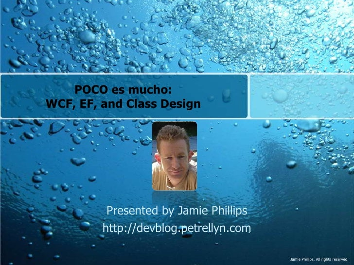 POCO es mucho:WCF, EF, and Class Design<br />Presented by Jamie Phillips<br />http://devblog.petrellyn.com<br />