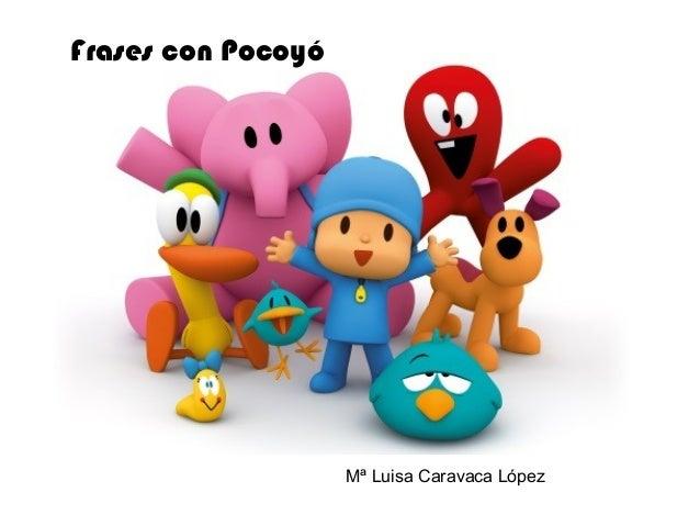 Frases con Pocoyó Mª Luisa Caravaca López