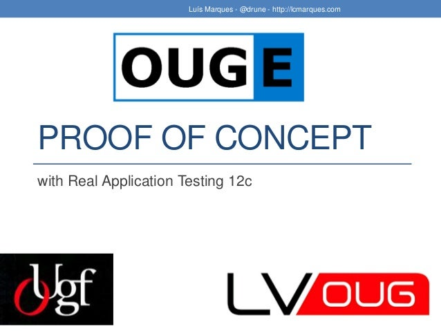 PROOF OF CONCEPT with Real Application Testing 12c Luís Marques - @drune - http://lcmarques.com