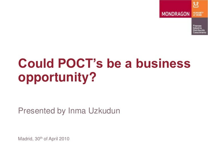 Could POCT's be a businessopportunity?Presented by Inma UzkudunMadrid, 30th of April 2010
