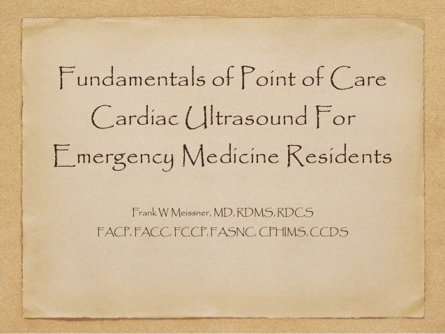 Fundamentals of Point of Care Cardiac Ultrasound For Emergency Medicine Residents Frank W Meissner, MD, RDMS, RDCS FACP, F...