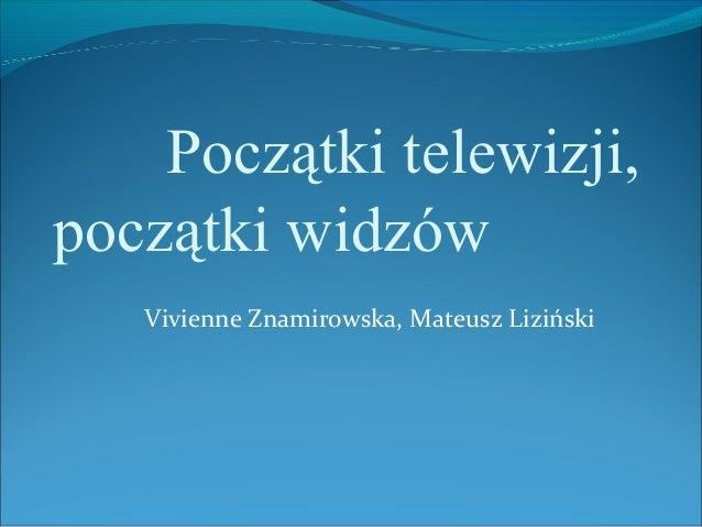 Początki telewizji,początki widzów   Vivienne Znamirowska, Mateusz Liziński