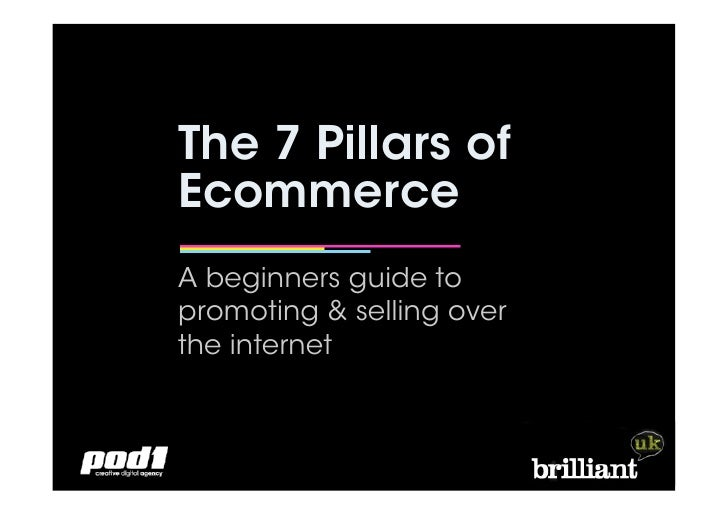 The 7 Pillars of Ecommerce A beginners guide to promoting & selling over the internet